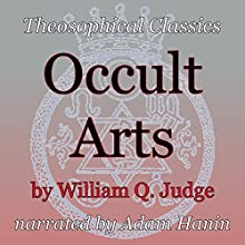 Occult Arts: Theosophical Classics (       UNABRIDGED) by William Q. Judge Narrated by Adam Hanin