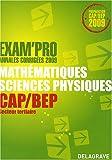 Mathématiques-Sciences physiques CAP/BEP : Annales corrigées...