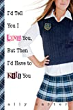 img - for I'd Tell You I Love You, But Then I'd Have to Kill You (Gallagher Girls) book / textbook / text book