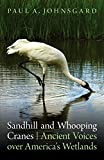 Sandhill and Whooping Cranes: Ancient Voices over America s Wetlands