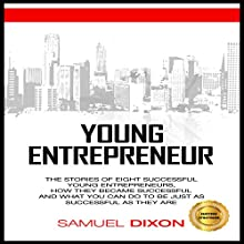 Entrepreneur: Young Entrepreneurs: The Stories of Eight Successful Young Entrepreneurs Audiobook by Samuel Dixon Narrated by Kane Prestenback