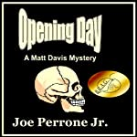 Opening Day: A Matt Davis Mystery (       UNABRIDGED) by Joe Perrone Jr. Narrated by Scott R. Pollak