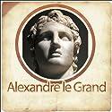 Alexandre le Grand - Biographie d'un conquérant | Livre audio Auteur(s) :  Plutarque Narrateur(s) : Patrick Martinez-Bournat, Laetitia Lopez