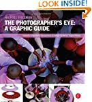 The Photographer's Eye: Graphic Guide...