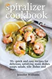 img - for The Spiralizer Cookbook: 70+ Quick and Easy Recipes for Delicious, Satisfying Main Dishes, Soups, Salads, Side Dishes and More... book / textbook / text book