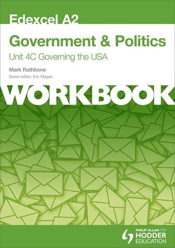 Edexcel A2 Government & Politics Unit 4C Workbook: Governing the USA: Workbook Unit 4C