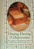 Dining During the Depression : Strong Family Ties, Hard Work, and Good Old-Fashioned Cooking Sustained Folks Through the 1930s (Reminisce Books)