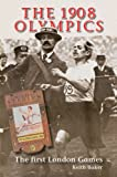 The 1908 Olympics: The First London Games (1899807616) by Baker, Keith