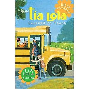 How Tia Lola Learned to Teach   [Julia Alvarez, Michelle Gonzalez]