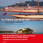 LA FRANCE VUE DE LA MER - DES PYRENEE...