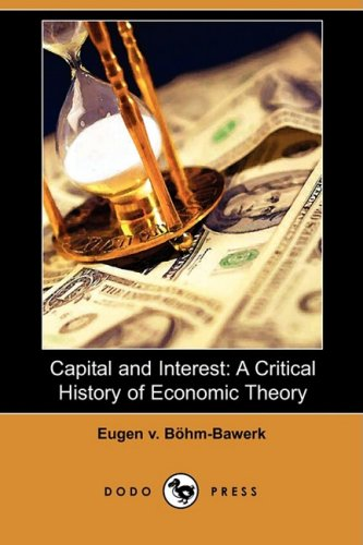 Capital and Interest: A Critical History of Economic Theory (Dodo Press)