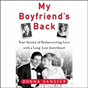My Boyfriend's Back: True Stories of Rediscovering Love with a Long-Lost Sweetheart | [Donna Hanover]