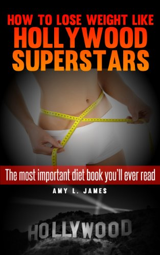 How to Lose Weight Like Hollwyood Superstars [The Most Important Diet Book You'll Ever Read]