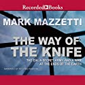 The Way of the Knife: The CIA, a Secret Army, and a War at the Ends of the Earth (       UNABRIDGED) by Mark Mazzetti Narrated by Richard Ferrone