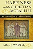 img - for Happiness and the Christian Moral Life: An Introduction to Christian Ethics (Sheed & Ward Books) book / textbook / text book