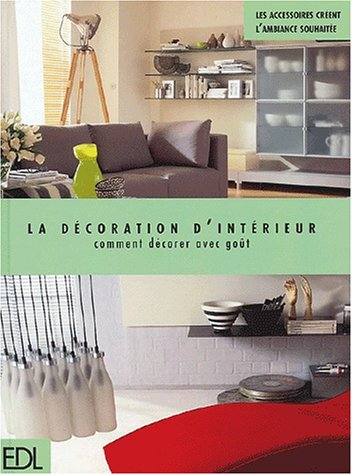 livre la d coration d 39 int rieur comment d corer avec go t. Black Bedroom Furniture Sets. Home Design Ideas