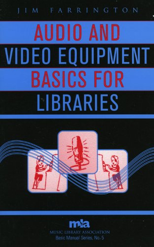 Audio and Video Equipment Basics for Libraries (Music Library Association Basic Manual Series)