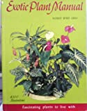 Exotic plant manual;: Fascinating plants to live with--their requirements, propagation, and use