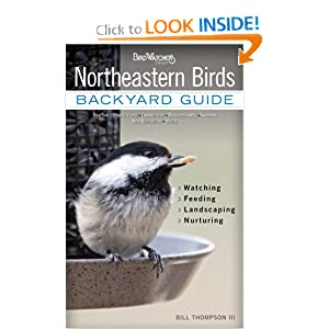Northeastern Birds: Backyard Guide - Watching - Feeding - Landscaping - Nurturing - New York, Rhode Island,... by Bill Thompson