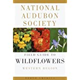 The National Audubon Society Field Guide to North American Wildflowers: Western Region ~ Richard Spellenberg