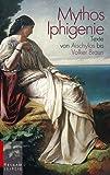 Mythos Iphigenie: Texte von Aischylos bis Volker Braun title=