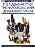 The Russian Army of the Napoleonic Wars (1): Infantry 1799-1814 (Men-at-Arms, Band 185)