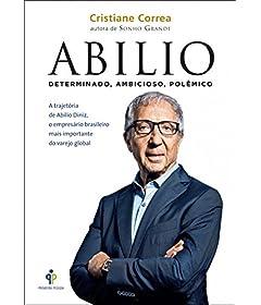 Abilio: Determinado, ambicioso, polêmico