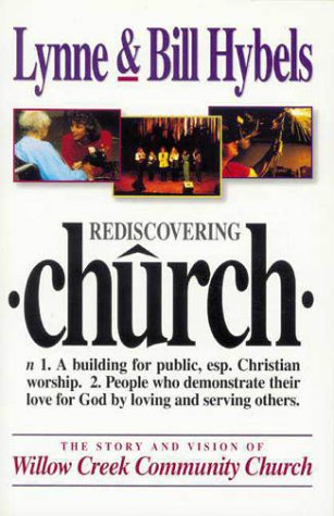 Rediscovering Church: The Story and Vision of Willow Creek Community Church, LYNNE HYBELS