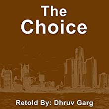 The Choice Audiobook by Dhruv Garg Narrated by John Hawkes