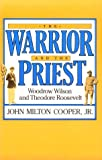 img - for By John Milton Cooper Jr. The Warrior and the Priest: Woodrow Wilson and Theodore Roosevelt book / textbook / text book