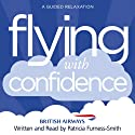 Flying with Confidence: A Guided Relaxation Speech by Patricia Furness-Smith Narrated by Patricia Furness-Smith