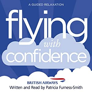 Flying with Confidence: A Guided Relaxation | [Patricia Furness-Smith]