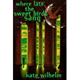 Where Late The Sweet Birds Sang: A Novel ~ Kate Wilhelm