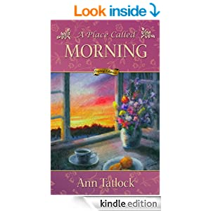A Place Called Morning: A contemporary women's novel about friendship, loss, and spiritual redemption (Legacy Series Book 4)