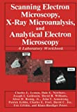 Scanning Electron Microscopy, X-Ray Microanalysis, and Analytical Electron Microscopy: A Laboratory Workbook (0306435918) by Lyman, Charles E.