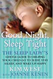 Good Night, Sleep Tight: The Sleep Lady's Gentle Guide to Helping Your Child Go to Sleep, Stay Asleep, and Wake Up Happy Kim West