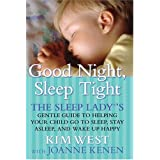 Good Night, Sleep Tight: The Sleep Lady's Gentle Guide to Helping Your Child Go to Sleep, Stay Asleep and Wake Up Happy ~ Kim West