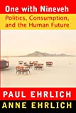 One With Nineveh: Politics, Consumption, and the Human Future (1597260312) by Paul R. Ehrlich