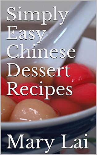 Simply Easy Chinese Dessert Recipes by Mary Lai