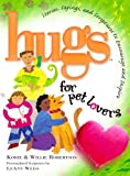 Hugs for Pet Lovers: Stories, Sayings, and Scriptures to Encourage and Inspire