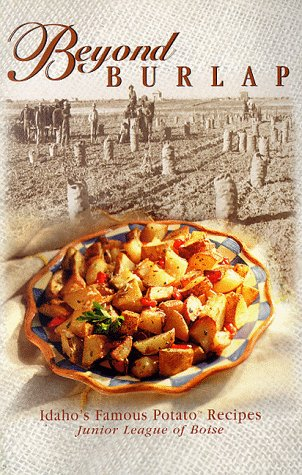 Beyond Burlap: Idaho's Famous Potato Recipes by Kathleen Marion Carr