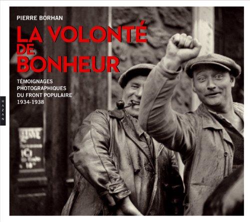 La volonté du bonheur : témoignages photographiques du Front populaire : 1934-1938