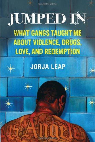 Jumped In: What Gangs Taught Me about Violence, Drugs,...