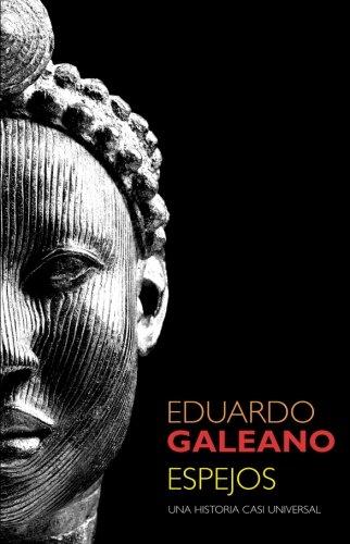 Espejos: una historia casi universal  [Galeano, Eduardo] (Tapa Blanda)