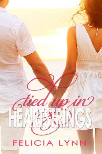 Tied Up In Heartstrings by Felicia  Lynn