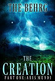 The Creation: Axis Mundi (The Creation Series Book 1)