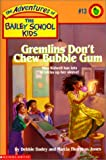 Gremlins Don't Chew Bubble Gum (Adventures of the Bailey School Kids)