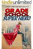 Books for Kids: Grade School Super Hero: Kids Books, Children's Books, Free Stories, Kids Fantasy Books, Kids Mystery Books, Series Books For Kids Ages 4-6 6-8, 9-12 (Justin Johnson Short Stories)