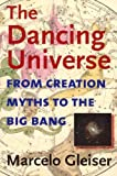 Image of The Dancing Universe: From Creation Myths to the Big Bang (Understanding Science and Technology)
