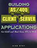 Building AS/400 Client Server Applications: Put ODBC and Client Access APIs to Work